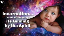 Incarnation on Earth-Value of the Body and its guiding by the Spirit-The Third Testament