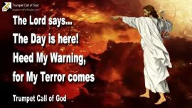 2010-07-05 - Alarm of War-Day of the Lord-Warning from God-My Terror comes-Trumpet Call of God