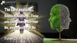 2013-03-31 - Double-Mindedness-indecisive-loving others more than God is not worthy of Me-Trumpet Call of God-1280