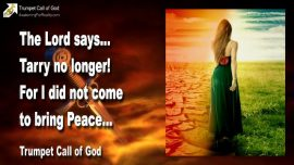 2009-12-17 - No more Time to tarry-I do not bring Peace but a Sword-Trumpet Call of God