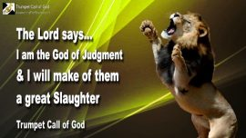 2011-07-27 - I am the God of Judgment-I will make a great slaughter-Trumpet Call of God