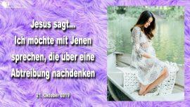2019-10-21 - Entscheidung Abtreibung Tod Trostlosigkeit-Kind Geburt Leben-Liebesbrief von Jesus