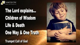 2011-06-07 - Children of Wisdom-Life and Death-Blessing and Curse-One Way-One Truth-Trumpet Call of God