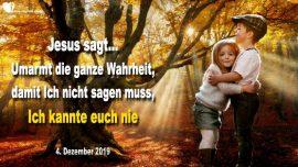 2019-12-04 - Ganze Wahrheit umarmen-Der Herr sagt-Ich kannte euch nie-Liebesbrief Warnung Jesus Christus