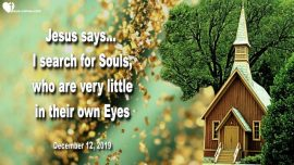2019-12-12 - I search for little Souls-Littleness-Lowliness-Humility-Unworthy-Love Letter from Jesus