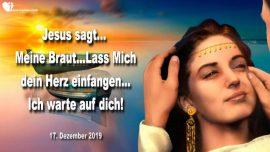 2019-12-17 - Braut Christi-Braut von Jesus Christus-Herz einfangen-Jesus wartet-Liebesbrief von Jesus
