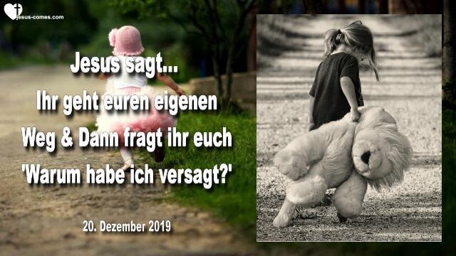 2019-12-20 - Den eigenen Weg gehen-Sich fragen warum habe ich versagt-Liebesbrief von Jesus