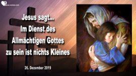 2019-12-26 - Im Dienst des Allmachtigen Gottes zu sein ist nichts Kleines-Liebesbreif von Jesus
