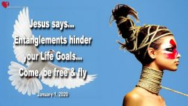 2020-01-01 - Entanglements Attachments Life Goals Freedom break free fly-Love Letter from Jesus