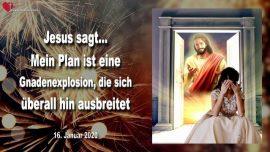 2020-01-16 - Plan Gottes-Gnaden explosion-Ausbreitung uber die ganze Erde-Opfer-Gebet-Liebesbrief von Jesus