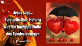 2020-01-23 - selbstlose Haltung Liebe-Waffe des Feindes besiegen-Egoismus-Eigennutz-Liebesbrief von Jesus