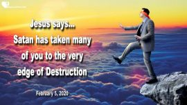 2020-02-05 - Precipice-Satan has taken many of you to the very edge of destruction-Love Letter from Jesus