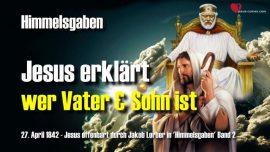 Himmelsgaben Jakob Lorber-Die Dreieinigkeit-Wer ist der Vater-Wer ist der Sohn- Wer ist der heilige Geist