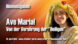 Himmelsgaben Jakob Lorber deutsch-Ave Maria-Verehrung der Heiligen-Lehrgang von Jesus Christus