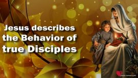 Jakob Lorber The Great Gospel of John Volume 10-Behavior of true Disciples-Jesus describes