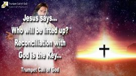 2005-06-13 - Who will be lifted up-The Elect-Reconciliation with God is the Key-Trumpet Call of God