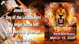 2009-11-20 - The Day of the Lord is here-Wrath Anger of God burns-The World is given up-Trumpet Call of God-RHEMA