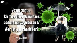 2020-03-30 - Quarantane zugelassen von Gott-Coronavirus-Covid 19-Wer ist ein Pharisaer-Liebesbrief von Jesus