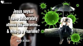 2020-03-30 - Quarantine allowed by God-Coronavirus-Covid 19-Who is a Pharisee-Love Letter from Jesus