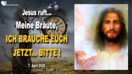 2020-04-07 - Braut Christi-Braut des Herrn-Braut von Jesus Christus-Ich brauche euch jetzt-Liebesbrief von Jesus