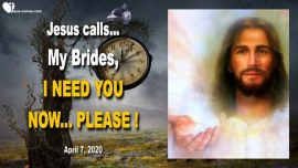 2020-04-07 - Bride of Christ-The Lords Bride-Bride of Jesus Christ-I need you now-Love Letter from Jesus