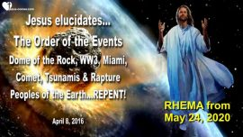 2016-04-08 - Order Events-Dome of the Rock-Worldwar-Comet-Tsunamis-Rapture-Love Letter from Jesus-RHEMA
