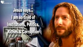 2020-05-09 - Institutions Politics Riches Prosperity Corruption Churches-Family of God-Love Letter from Jesus