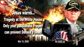 2020-05-15 - Tragedy in the White House-Death of Donald Trump dead-Judgment of God-Love Letter from Jesus