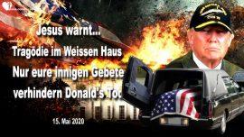 2020-05-15 - Tragodie im Weissen Haus-Tod von Donald Trump tot-Urteil Gottes-Liebesbrief von Jesus