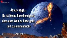 2015-04-07 - Barmherzigkeit Gottes-Welt zu Ende-Zusammenbruch der Welt-Liebesbrief von Jesus
