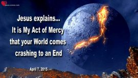 2015-04-07 - Gods Mercy-The World is ending-Crash Collapse of the World-Love Letter from Jesus Christ