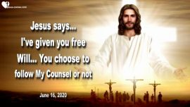 2020-06-16 - Free Will Conscience-Counsel of God-Follow Jesus Advice-Love Letter from Jesus Christ