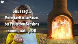 2020-06-08 - Sandkasten Kinder Gottes-Feuerofen von Babylon kommt-Entscheidung-Liebesbrief von Jesus