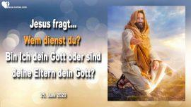 2020-06-25 - Eltern erfreuen-Wer ist Gott-Wem dienen wir-Gehorsam-Gott dienen-Liebesbrief von Jesus