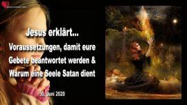 2020-06-30 - Voraussetzung Antwort auf Gebete erfullt-Warum eine Seele Satan dient-Liebesbrief von Jesus