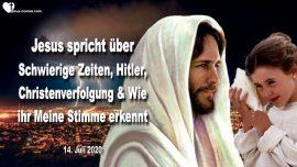 2020-07-14 - Schwierige Zeiten-Hitler-Christenverfolgung-Stimme Gottes erkennen-Liebesbrief von Jesus
