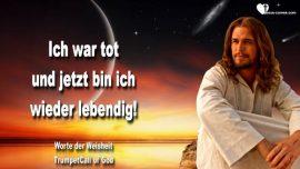 Worte der Weisheit 58 von Jesus Christus-Die Trompete Gottes-Ich war tot und jetzt bin ich wieder lebendig