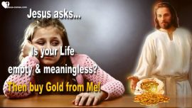 2015-05-06 - Is your Life empty and meaningless-Buy of Me fire-tried Gold-Love Letter from Jesus