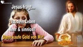 2015-05-06 - Ist dein Leben leer und sinnlos-Kaufe Gold von Mir Feuer-Liebesbrief von Jesus Christus