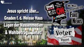 2020-07-20 - Gnade an das Weisse Haus-Lugen der Massenmedien-Wahlbetrug-Liebesbrief von Jesus