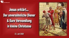 2020-07-23 - Der unversohnliche Diener-Verwandlung in kleine Christusse-Matthaus 18_21-35-Liebesbrief von Jesus