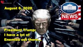 2020-08-06 - Donald Trump Speech Ohio-I have a lot of Enemies-Maybe you will not see me for a while