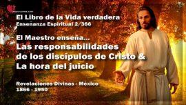El Libro de la Vida verdadera Ensenanza 2 de 366 Mexico-Responsabilidades discipulos de Cristo-Hora del juicio
