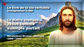 Le livre de la vie veritable-Enseignement 3 des 366-Le Maitre enseigne-Jesus come exemple parfait