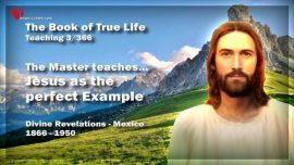 The Book of the true Life Teaching 3-Divine Revelations Mexico-Jesus as the perfect Example