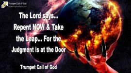 2010-08-23 - Repent now-Take the Leap-Judgment is coming-Judgment of God-Trumpet Call of God