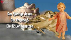 Kindheit und Jugend Jesu-Jakobus Evangelium-Zwolf Lehmspatzen-Erzjude-5 Jahre alter Jesus Christus