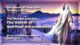 The Book of the true Life Teaching 6 of 366-Mexico-The Master teaches-Secret of spiritual advancement