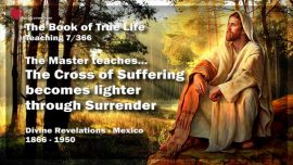 The Book of the true Life Teaching 7 of 366-The Cross of Suffering becomes lighter through Surrender
