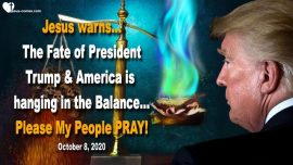 2020-10-08 - tilt the Scales-Fate of President Donald Trump America in the Balance-Prayer Alert from Jesus